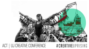 The 2017 ACT | UJ #CREATIVEUPRISING Conference is calling for presentations