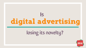 Video: Is digital advertising losing its novelty?