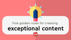 Infographic: Five golden rules for creating exceptional content