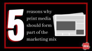 Five reasons why print <i>should</i> be part of your marketing strategy