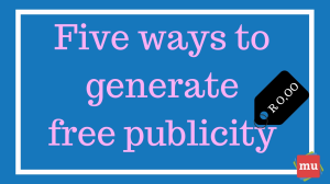 Five ways to generate free publicity for your brand
