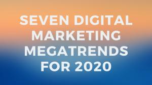 Seven digital marketing megatrends for 2020