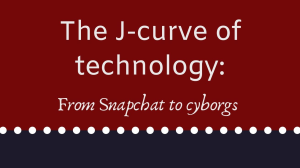 The J-curve of technology: From Snapchat to cyborgs
