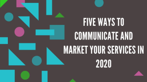 Five ways to communicate and market your services in 2020