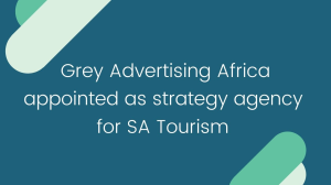 Grey Advertising Africa appointed as strategy agency for SA Tourism