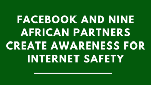 Facebook and nine African partners create awareness for Internet safety