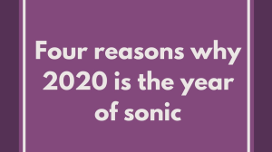 Four reasons why 2020 is the year of sonic