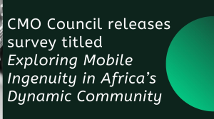 CMO Council releases survey titled <i>Exploring Mobile Ingenuity in Africa's Dynamic Community</i>