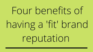 Four benefits of having a 'fit' brand reputation