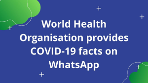 World Health Organisation provides COVID-19 facts on WhatsApp