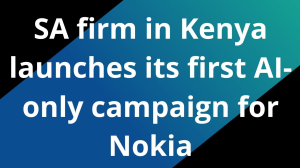 SA firm in Kenya launches its first AI-only campaign for Nokia