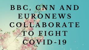 BBC, CNN and Euronews collaborate to fight COVID-19
