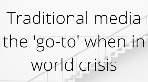 Traditional media the 'go-to' when in world crisis