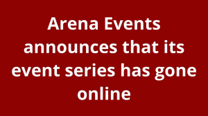 Arena Events announces that its event series has gone online