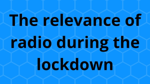 The relevance of radio during the lockdown
