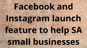 Facebook and Instagram launch feature to help SA small businesses