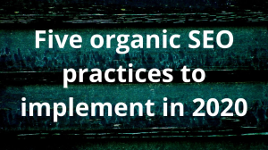 Five organic SEO practices to implement in 2020