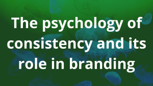 The psychology of consistency and its role in branding