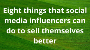 Eight things that social media influencers can do to sell themselves better
