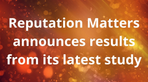 Reputation Matters announces results from its latest study