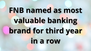 FNB named as most valuable banking brand for third year in a row