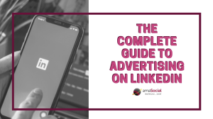 The complete guide to advertising on LinkedIn