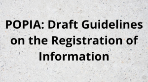POPIA: Draft Guidelines on the Registration of Information