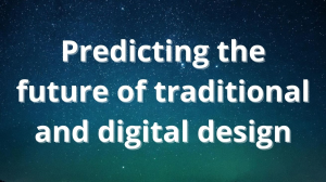 The future of traditional and digital design