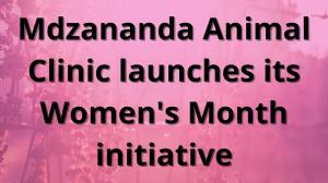 Mdzananda Animal Clinic launches its Women's Month initiative