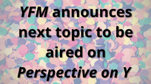 <i>YFM</i> announces next topic to be aired on <i>Perspective on Y</i>