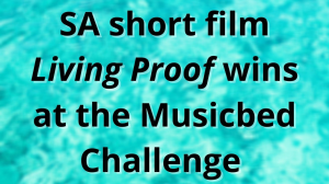 SA short film <i>Living Proof</i> wins at the Musicbed Challenge