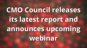 CMO Council releases its latest report and announces upcoming webinar
