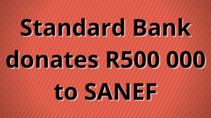 Standard Bank donates R500 000 to SANEF