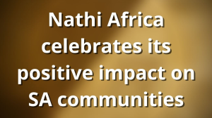 Nathi Africa celebrates its positive impact on SA communities