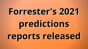 Forrester's 2021 predictions reports released