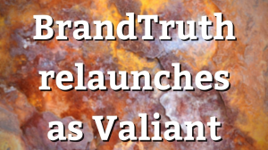 BrandTruth relaunches as Valiant