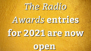 <i>The Radio Awards</i> entries for 2021 are now open