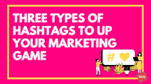 Three types of hashtags to up your marketing game [Infographic]