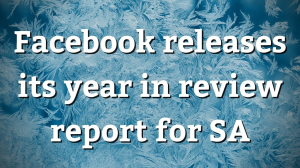 Facebook releases its year in review report for SA
