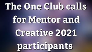 The One Club calls for Mentor and Creative 2021 participants