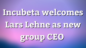 Incubeta welcomes Lars Lehne as new group CEO