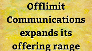 Offlimit Communications expands its offering range