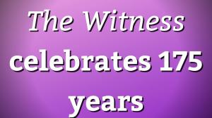 <i>The Witness</i> celebrates 175 years