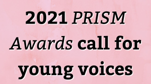 2021 <i>PRISM Awards</i> call for young voices