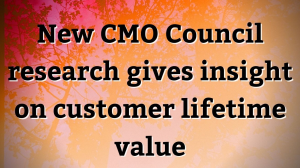 New CMO Council research gives insight on customer lifetime value