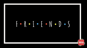 Six things marketers can learn from <i> Friends </i>