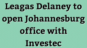 Leagas Delaney to open Johannesburg office with Investec