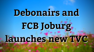 Debonairs and FCB Joburg launches new TVC