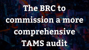 The BRC to commission a more comprehensive TAMS audit