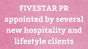 FIVESTAR PR appointed by several new hospitality and lifestyle clients